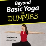 Beyond Basic Yoga for Dummies with Sara Ivanhoe