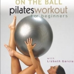 On The Ball Pilates Workout for Beginners with Lizbeth Garcia
