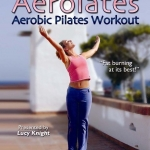 Aerolates Aerobic Pilates Workout with Lucy Knight