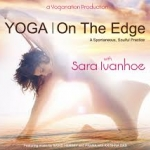 Yoga on the Edge with Sara Ivanhoe