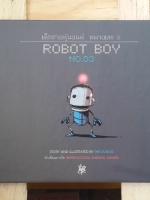 ROBOT BOY NO.03 เด็กชายหุ่นยนต์ หมายเลข 3 / วีระชัย ดวงพลา
