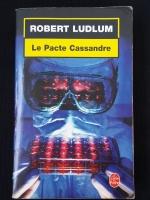 ROBERT LUDLUM : Le Pacte Cassandre