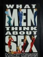 WHAT MEN THINK ABOUT SEX / MARK MASON