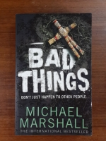BAD THINGS : MICHAEL MARSHALL