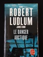 ROBERT LUDLUM / JAMES COBB : LE DANGER ARCTIQUE