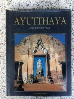 AYUTTHAYA / A WORLD HERITAGE